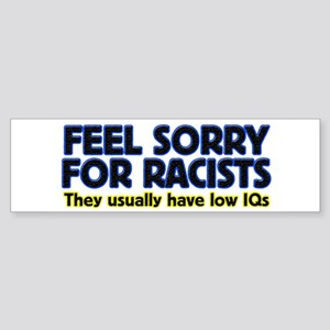 ...sorry for racists... Bumper Sticker