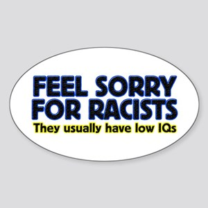 ...sorry for racists... Oval Sticker
