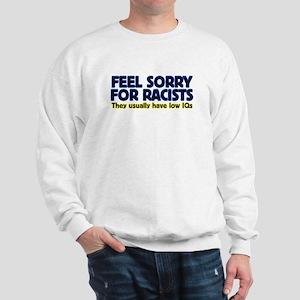 ...sorry for racists... Sweatshirt