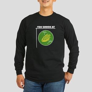 You Shuck at Corn Hole Long Sleeve T-Shirt