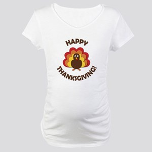 Happy Thanksgiving! Maternity T-Shirt