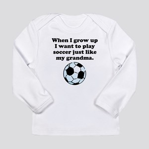 Play Soccer Like My Grandma Long Sleeve T-Shirt