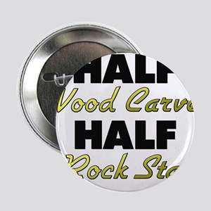 "Half Wood Carver Half Rock Star 2.25"" Button"