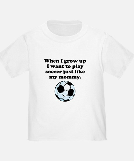 Play Soccer Like My Mommy T-Shirt