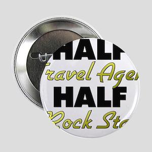 """Half Travel Agent Half Rock Star 2.25"""" Button"""
