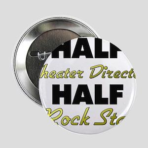 "Half Theater Director Half Rock Star 2.25"" Button"