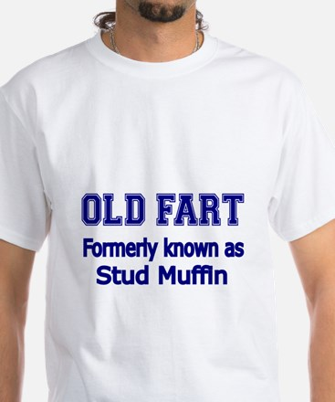 OLD FART Formerly know as Stud Muffin 4 T-Shirt