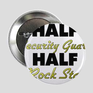 "Half Security Guard Half Rock Star 2.25"" Button"