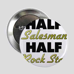 "Half Salesman Half Rock Star 2.25"" Button"