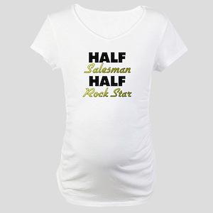 Half Salesman Half Rock Star Maternity T-Shirt