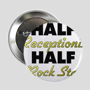 """Half Receptionist Half Rock Star 2.25"""" Button"""