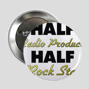 "Half Radio Producer Half Rock Star 2.25"" Button"