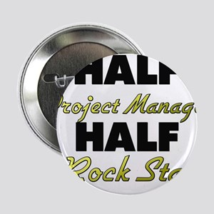 """Half Project Manager Half Rock Star 2.25"""" Button"""