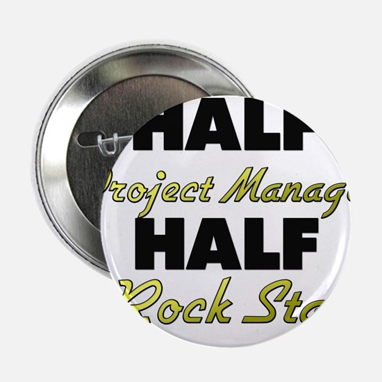 "Half Project Manager Half Rock Star 2.25"" Button"
