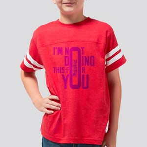 I'm Not Doing This For You Youth Football Shirt