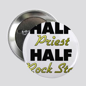 "Half Priest Half Rock Star 2.25"" Button"