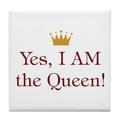 Yes I AM the Queen Tile Coaster