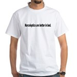 Narcoleptics are better in bed White T-Shirt