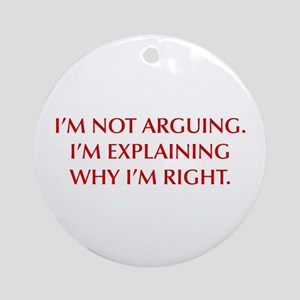IM-NOT-ARGUING-OPT-RED Ornament (Round)