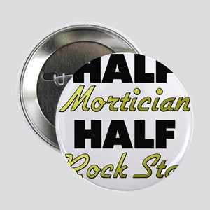 "Half Mortician Half Rock Star 2.25"" Button"