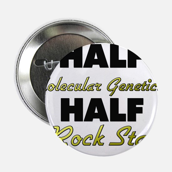 "Half Molecular Geneticist Half Rock Star 2.25"" But"