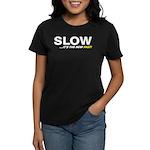 """""""SLOW..."""" Women's Dark T-Shirt"""
