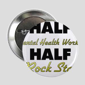 "Half Mental Health Worker Half Rock Star 2.25"" But"