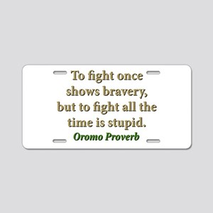To Fight Once Shows Bravery Aluminum License Plate