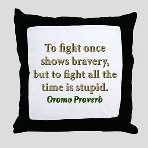 To Fight Once Shows Bravery Throw Pillow