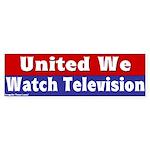 United We Watch Television Bumper Sticke