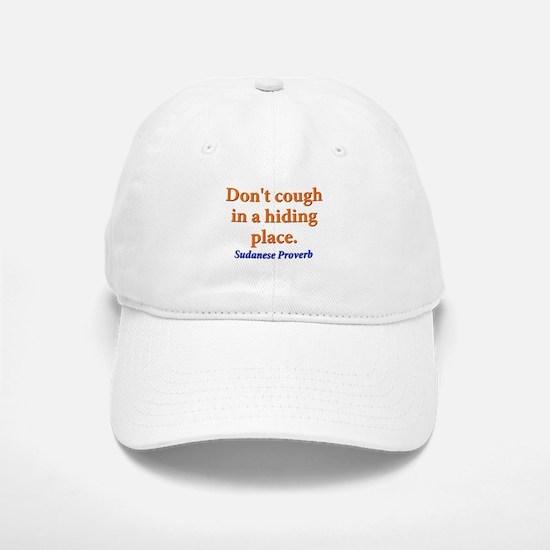 Dont Cough In a Hiding Place - Sudanese Baseball Baseball Cap