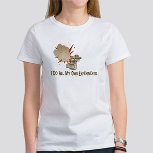 I DO ALL MY OWN EXPERIMENTS Women's T-Shirt