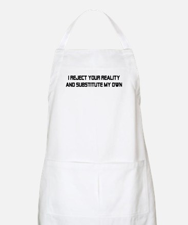 I REJECT YOUR REALITY BBQ Apron