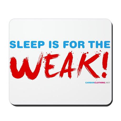 Sleep is for the Weak! Mousepad