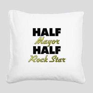 Half Mayor Half Rock Star Square Canvas Pillow