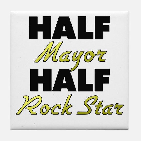 Half Mayor Half Rock Star Tile Coaster