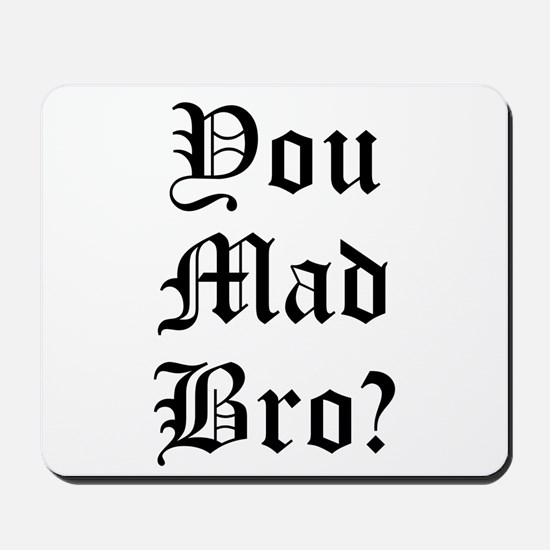 You Mad Bro? Mousepad