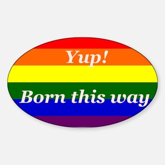 Gay Rainbow flag Yup Born This Way Sticker (Oval)