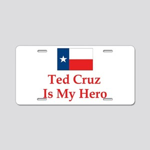 Ted Cruz is my hero Aluminum License Plate