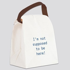 Im not supposed to be here! Canvas Lunch Bag