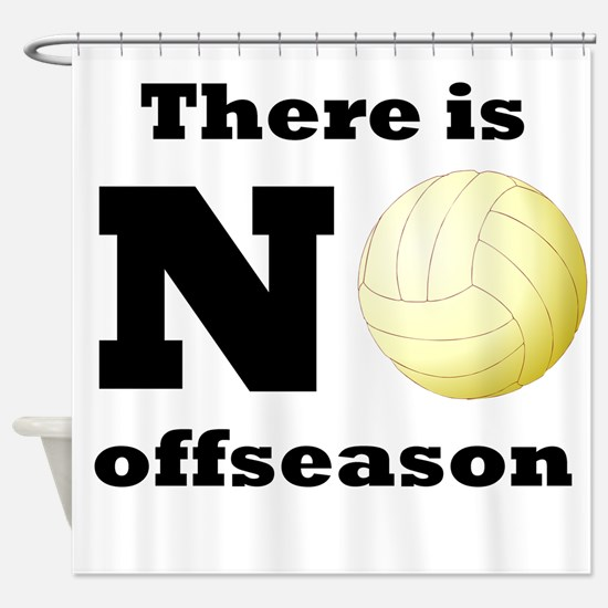 No Volleyball Offseason Shower Curtain