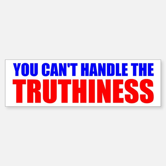You Can't Handle The Truthiness Bumper Bumper Bumper Sticker