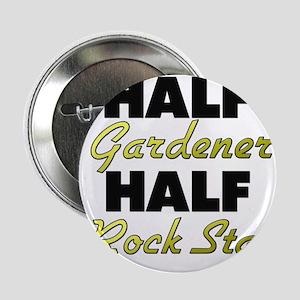 "Half Gardener Half Rock Star 2.25"" Button"