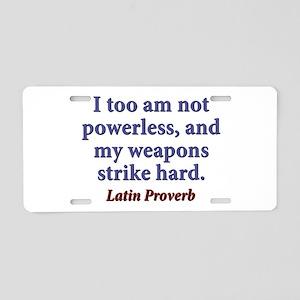 I Too Am Not Powerless Aluminum License Plate
