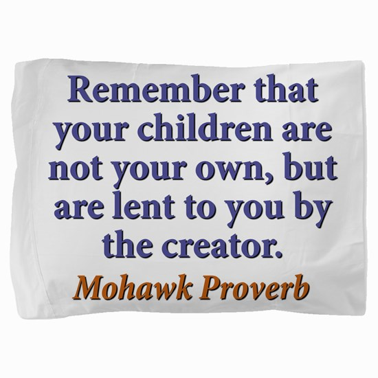 Remember That Your Children Pillow Sham