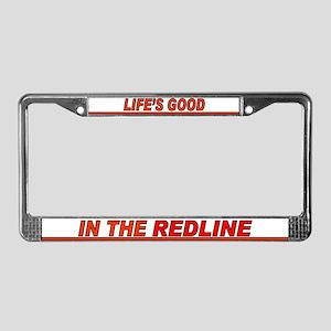 Life's Good in the Redline - License Plate Frame
