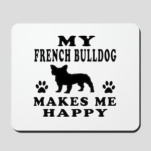 My French Bulldog makes me happy Mousepad