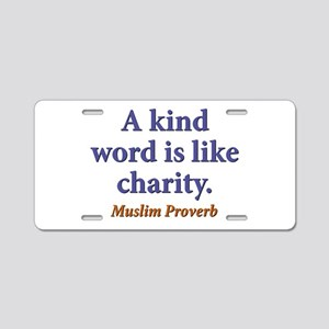 A Kind Word Is Like Charity Aluminum License Plate