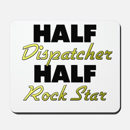 Half Dispatcher Half Rock Star Mousepad