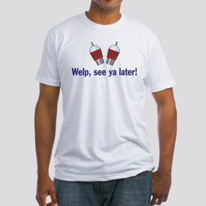 Welp, see ya later! Fitted Tee